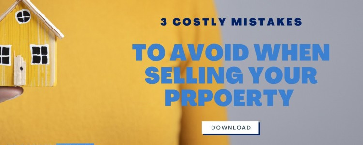 3 costly mistakes to avoid when selling your property